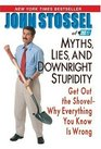 Myths Lies and Downright Stupidity Get Out the Shovel--Why Everything You Know Is Wrong