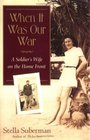 When It Was Our War : A Soldier's Wife on the Home Front