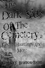 The Dark Side Of The Cemetery Ghosts Hauntings And More