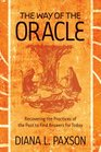 The Way of the Oracle Recovering the Practices of the Past to Find Answers for Today