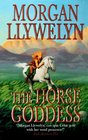 The Horse Goddess (Celtic World of Morgan Llywelyn)