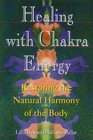 Healing with Chakra Energy Restoring the Natural Harmony of the Body