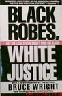 Black Robes, White Justice Wright Bruce