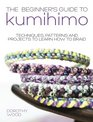 Beginner's Guide to Kumihimo Techniques Patterns And Projects To Learn How To Braid
