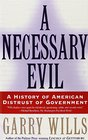 A Necessary Evil A History of American Distrust of Government