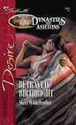 Betrayed Birthright (Dynasties: The Ashtons, Bk 7) (Silhouette Desire, No 1663)