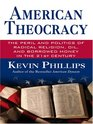 American Theocracy The Peril and Politics of Radical Religion Oil and Borrowed Money in the 21st Century