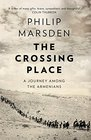 The Crossing Place A Journey Among the Armenians