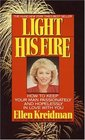 Light His Fire  How to Keep Your Man Passionately and Hopelessly in Love With You