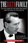 The Sixth Family The Collapse of the New York Mafia and the Rise of Vito Rizzuto