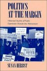 Politics at the Margin : Historical Studies of Public Expression outside the Mainstream