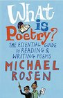 What Is Poetry The Essential Guide to Reading and Writing Poems