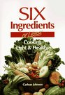 Six Ingredients or Less: Cooking Light & Healthy