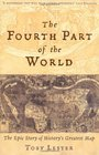 The Fourth Part of the World The Race to the Ends of the Earth and the Epic St