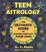 Teen Astrology: The Ultimate Guide to Making Your Life Your Own