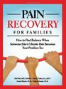 Pain Recovery for Families How to Find Balance when Someone Else's Chronic Pain Becomes Your Problem Too