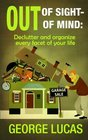 Out of Sight-Out of Mind Declutter and organize every facet of your life