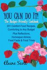 You Can Do It The Budget-Friendly Cookbook 201 Comfort-Food Recipes Comforting to Any Budget Plus Reflections Homespun Advice Food Facts  Food Trivia