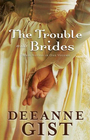 The Trouble with Brides A Bride Most Begrudging / Courting Trouble / Deep in the Heart of Trouble