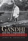 Gandhi and the Unspeakable His Final Experiment with Truth