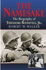 The Namesake the Biography of Theodore Roosevelt Jr