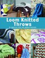 Loom Knitted Throws 20 Simple and Cosy No Needle Designs for All Loom Knitters