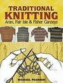 Traditional Knitting Aran Fair Isle and Fisher Ganseys Revised Edition