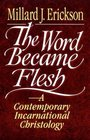 The Word Became Flesh A Contemporary Incarnational Christology
