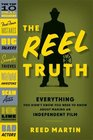 The Reel Truth Everything You Didn't Know You Need to Know About Making an Independent Film