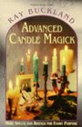 Advanced Candle Magick: More Spells and Rituals for Every Purpose (Practical Magick Series)