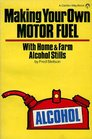 Making Your Own Motor Fuel With Home and Farm Alcohol Stills