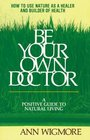 Be Your Own Doctor  A Positive Guide to Natural Living