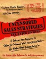 Uncensored Sales Strategies A Radical New Approach to Selling Your Customers What They Really Want - No Matter What Business You're In