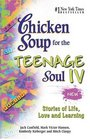 Chicken Soup for the Teenage Soul IV : More Stories of Life, Love and Learning (Canfield, Jack)