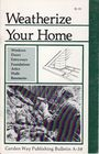 Weatherize Your Home (Garden Way/Storey Country Wisdom Bulletin A-58)