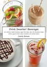 Drink Smarter Beverages 101 delicious health-boosting sugar-free lattes teas hot chocolates frozen drinks yogurt drinks sodas mocktails and infused waters