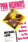 Pink Highways Tales of Queer Madness on the Open Road