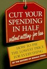 Cut Your Spending in Half Without Settling for Less : How to Pay the Lowest Price for Everything