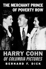 The Merchant Prince of Poverty Row Harry Cohn of Columbia Pictures