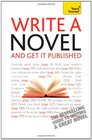 Teach Yourself Write a Novel and Get it Published 2010