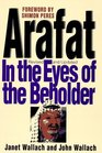 Arafat In the Eyes of the Beholder
