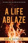 A Life Ablaze Ten Passions that Will Ignite Your Life for God