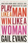 Play Like a Man, Win Like a Woman : What Men Know About Success that Women Need to Learn