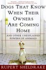 Dogs That Know When Their Owners Are Coming Home : And Other Unexplained Powers of Animals