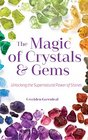 The Magic of Crystals and Gems Unlocking the Supernatural Power of Stones