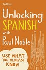 Unlocking Spanish with Paul Noble Use What You Already Know