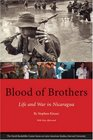 Blood of Brothers Life and War in Nicaragua