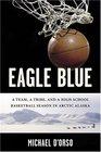 Eagle Blue A Team A Tribe and a High School Basketball Team in Arctic Alaska