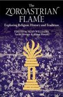 The Zoroastrian Flame Exploring Religion History and Tradition