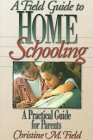 A Field Guide to Home Schooling  A Practical Guide for Parents